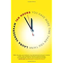 By Laura Vanderkam - 168 Hours: You Have More Time Than You Think (Reprint) (10/25/11)