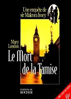Une enquête de sir Malcolm Ivory : Le mort de la Tamise, London, Mary