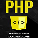 PHP: Learn PHP in 2 Hours and Start Programming Today! | Cooper Alvin