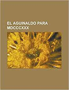 El Aguinaldo para MDCCCXXX (Spanish Edition): Anonymous: 9781231279113