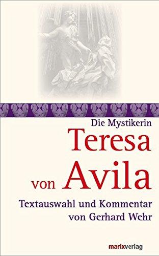 Teresa von Avila: Textauswahl und Kommentar von Gerhard Wehr (Die Mystiker)