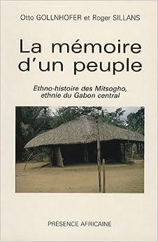 La mémoire d'un peuple: Ethno-histoire des Mitsogho, ethnie du Gabon central (French Edition)