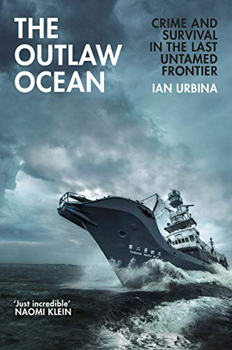 The Outlaw Ocean: Crime and Survival in the Last Untamed