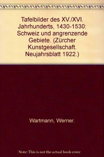 Tafelbilder des XV./XVI. Jahrhunderts, 1430-1530: Schweiz und angrenzende Gebiete. (Zürcher Kunstgesellschaft. Neujahrsblatt 1922.)
