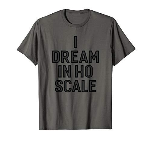 (I Dream In Ho Scale Shirt Humorous Fun)