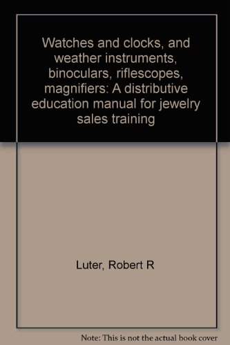 Watches and clocks, and weather instruments, binoculars, riflescopes, magnifiers: A distributive education manual for jewelry sales training