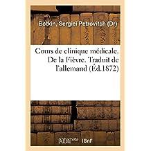 Cours de Clinique Médicale. de la Fièvre. Traduit de l'Allemand