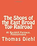 The Shops of the East Broad Top Railroad, Thomas Diehl, 1461016126