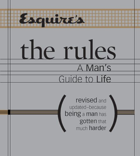 Esquire The Rules: A Man's Guide to Life Revised and Updated--Because Being a Man Has Gotten That Much -