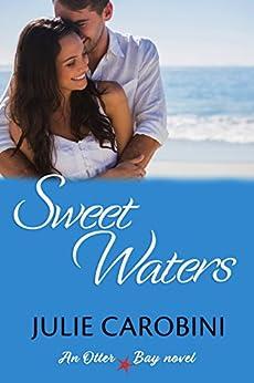 Sweet Waters (An Otter Bay Novel Book 1) by [Carobini, Julie]