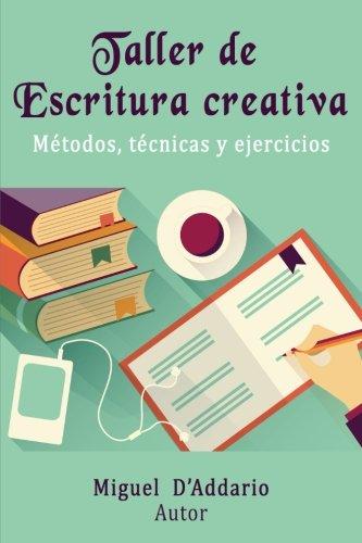 Taller de Escritura creativa: Metodos, tecnicas y ejercicios (Spanish Edition) [Miguel D'Addario] (Tapa Blanda)