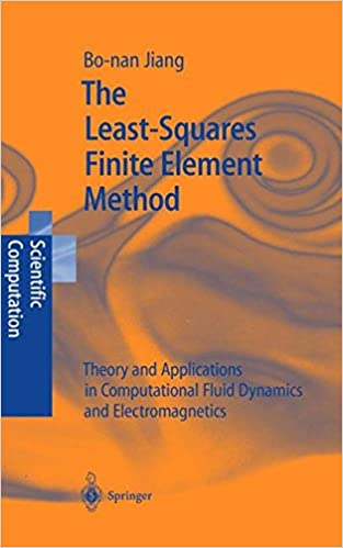 Book The Least-Squares Finite Element Method: Theory and Applications in Computational Fluid Dynamics and Electromagnetics (Scientific Computation)