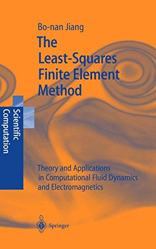 The Least-Squares Finite Element Method: Theory and Applications in Computational Fluid Dynamics and Electromagnetics (S