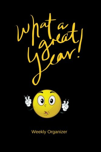 What A Great Year! Weekly Organizer: Black Cover At A Glance Personal Schedule Organizer, Planner and More, Get things done, Ultimate Daily Planner, ... 6inx9in (Undated A5 planners) (Volume 3) (Planner Year Standard)
