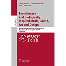 Evolutionary and Biologically Inspired Music, Sound, Art and Design: 4th International Conference, EvoMUSART 2015, Copenhagen, Denmark, April 8-10, 2015, Proceedings