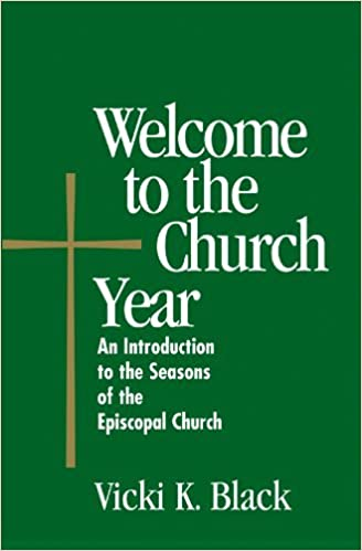 d7fe6f76d340 Welcome to the Church Year  An Introduction to the Seasons of the Episcopal  Church (Welcome to the Episcopal Church)  Vicki K. Black  9780819219664  ...