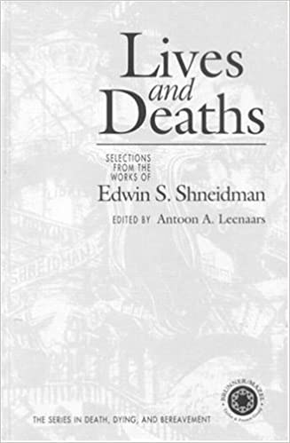 Lives and Deaths: Selections from the Works of Edwin S. Shneidman (Series in Death, Dying and Bereavement)