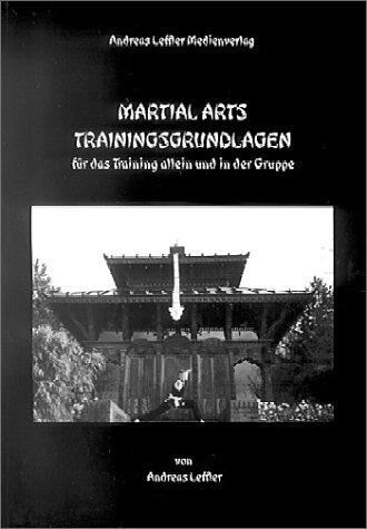 Martial Arts Trainingsgrundlagen: Für das Training allein und in der Gruppe