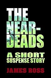 The Near-Deads: A short suspense story