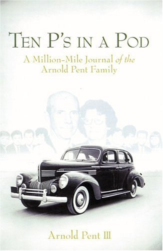 Ten P's in a Pod : A Million-Mile Journal of the Arnold Pent Family by Arnold Pent III (2004-10-25)