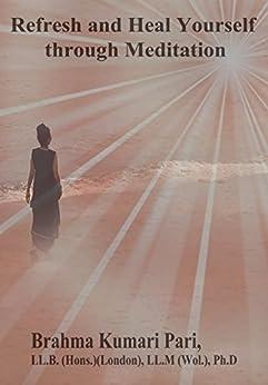 Refresh and Heal Yourself through Meditation by [Pari, Brahma Kumari]