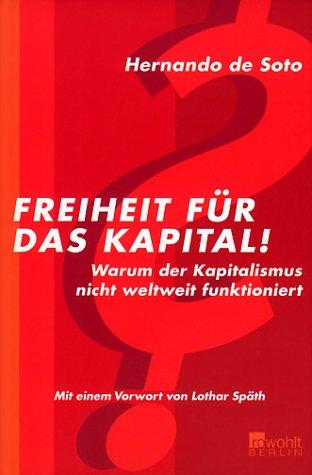 Freiheit für das Kapital!: Warum der Kapitalismus nicht weltweit funktioniert