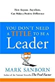 You Don't Need a Title to Be a Leader, Mark Sanborn, 0385517475