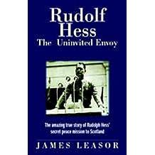 Rudolf Hess - the Uninvited Envoy by James Leasor (2008-01-12)