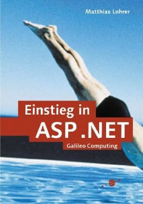 Einstieg in ASP.NET. Ein Handbuch für Einsteiger und Umsteiger (Galileo Computing)