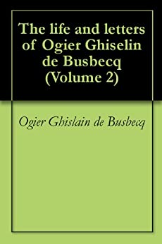 ogier ghiselin de busbecq Name ogier ghislain de busbecq's first name is derived from the norse legend hero ogier the dane his second name, after saint ghislain, is in today's english mostly wrongly given as ghiselin after certain englishmen, francis henry blackburne daniell and charles thornton forster, published a highly discussed work the life and letters of ogier ghiselin de busbecq, seigneur of bousbecque.