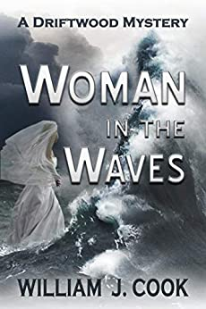 Woman in the Waves: A Driftwood Mystery (The Driftwood Mysteries Book 3) by [Cook, William]
