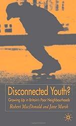 Disconnected Youth?: Growing Up in Britain's Poor Neighbourhoods