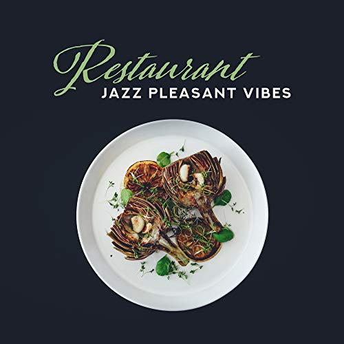 Restaurant Jazz Pleasant Vibes: Smooth Instrumental Jazz 2019 Music, Compilation of Perfect Tracks for Restaurant's Background, Dinner or Lunch Songs