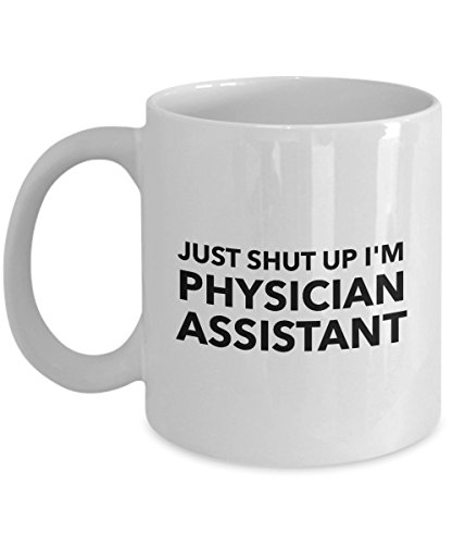 Just Shut Up I'm Physician Assistant, 11Oz Coffee Mug for Dad, Grandpa, Husband From Son, Daughter, Wife for Coffee & Tea Lovers
