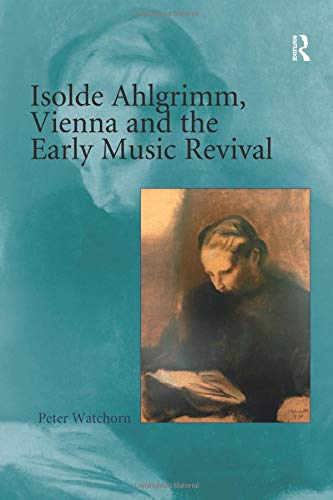 Isolde Ahlgrimm, Vienna and the Early Music Revival: Amazon ...