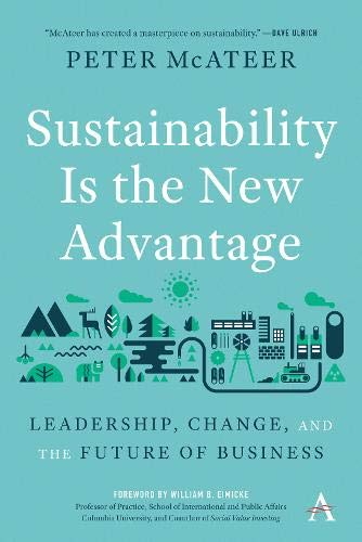 Sustainability Is the New Advantage: Leadership, Change, and the Future of Business (Anthem Environment and Sustainability)