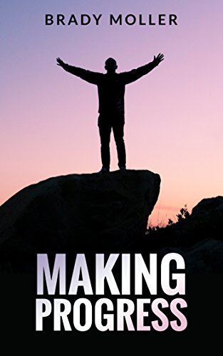 Making Progress: Find The Real You, Tackle Your Addictions and Learn How to Deal With Life's Most Difficult Problems cover