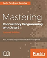 Mastering Concurrency Programming with Java 9, 2nd Edition Front Cover