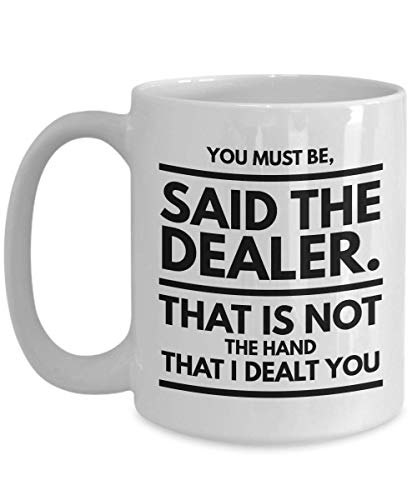 - Casino Coffee Mug 15oz - You must be said the dealer - Poker Gambling Themed Cards Game Ceramic Tea Drinks Cup Gifts - Christmas Birthday Accessories Decor