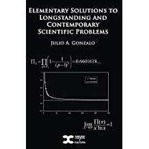 Elementary Solutions to Longstanding and Contemporary Scientific Problems