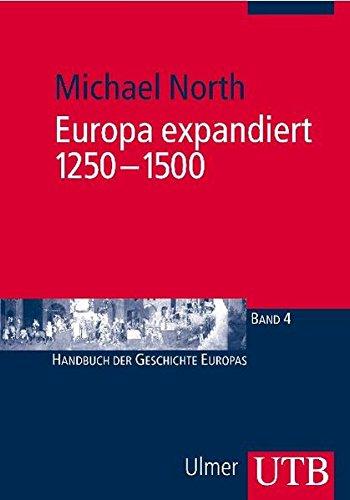 Europa expandiert 1250-1500 (Handbuch der Geschichte Europas, Band 2864)
