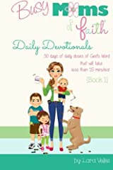 Busy Moms of Faith Daily Devotionals {Book 1}: 30 days of daily doses of God's Word  that will take less than 15 minutes! (Volume 1) Paperback