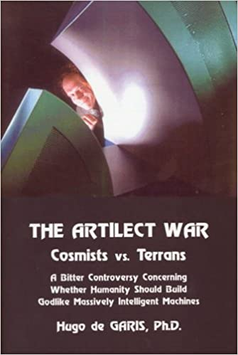 The Artilect War: Cosmists Vs. Terrans: A Bitter Controversy Concerning Whether Humanity Should Build Godlike Massively Intelligent Machines