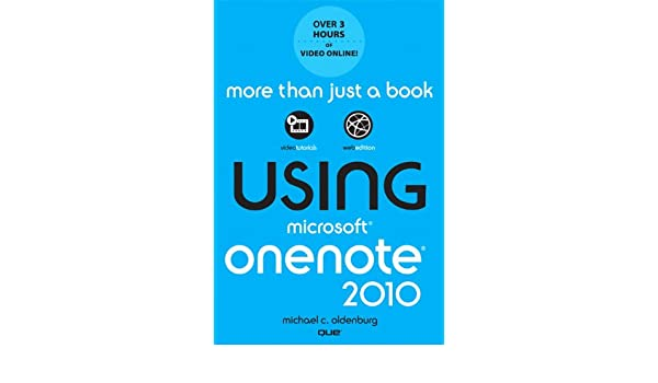 2011 Edition, Using Microsoft OneNote 2010: Written by Michael C Oldenburg 1st Edition Paperback Publisher: Que Publishing