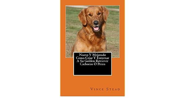 Nuevo Y Mejorado Como Criar Y Entrenar A Su Golden Retriever Cachorro O Perro (Spanish Edition) - Kindle edition by Vince Stead.