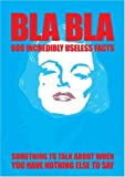 BLA BLA 600 Incredibly Useless Facts: Something to Talk About When You Have Nothing Else To Say