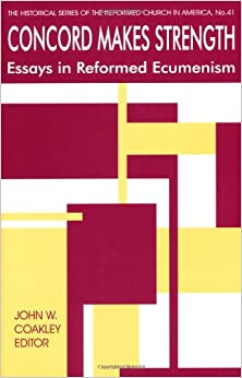 Book Concord Makes Strength: Essays in Reformed Ecumenism (Historical Series of the Reformed Church in America)