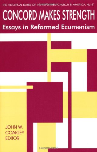 Concord Makes Strength: Essays in Reformed Ecumenism (Historical Series of the Reformed Church in (City Of Concord California)