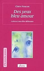 Des yeux bleu amour : Lettres à ma fille différente