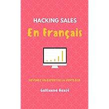 Hacking Sales en Français : Devenez un Expert de la vente B2B (French Edition)